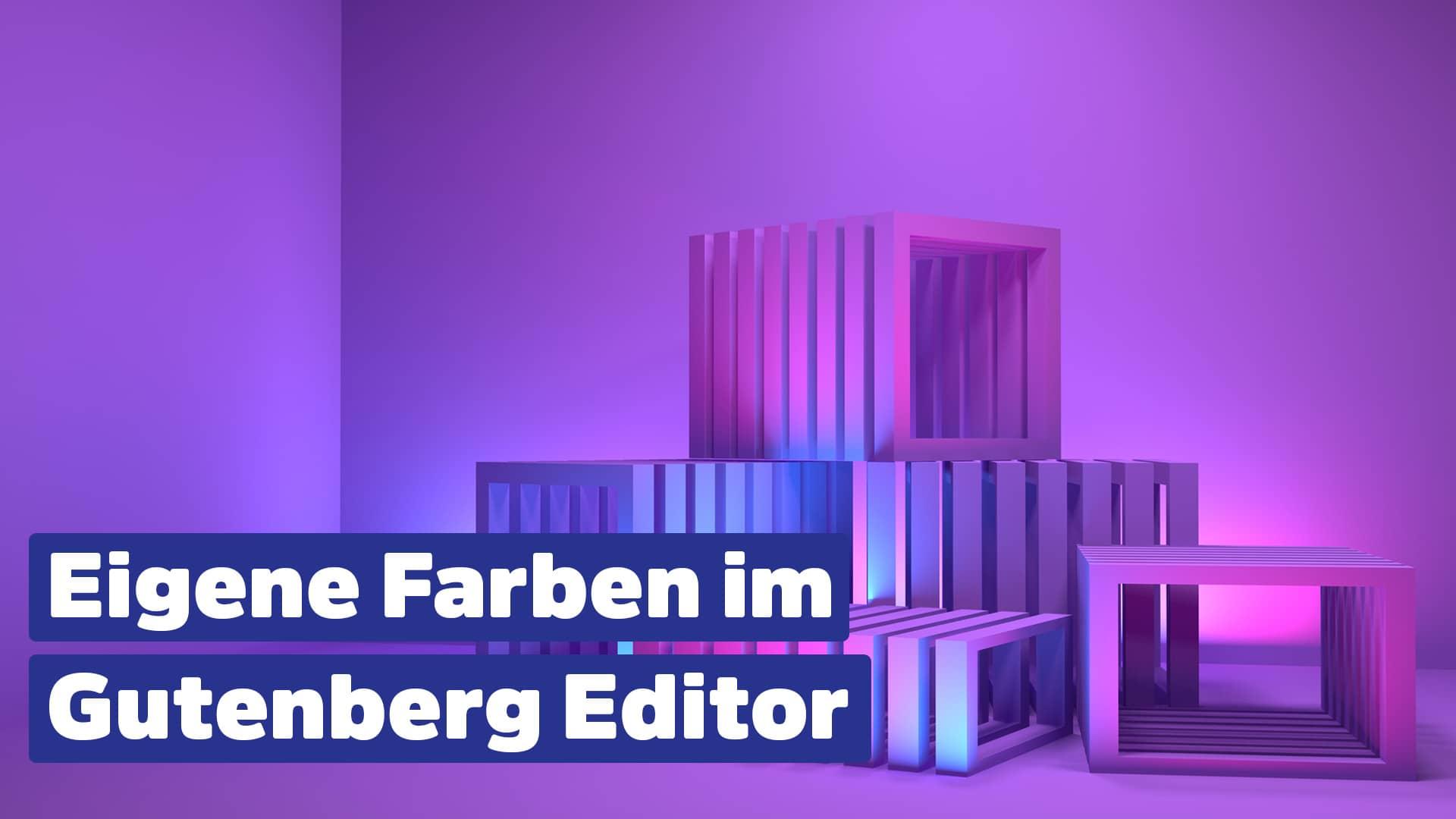 Eigene Farben Gutenberg